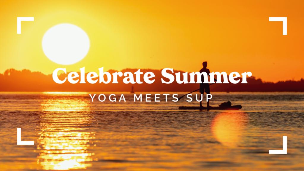 Celebrate Summer - Yoga meets SUP